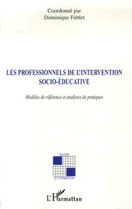Dominique Fablet - Les professionnels de l'intervention socio-éducative - Modèles de référence et analyses de pratiques.