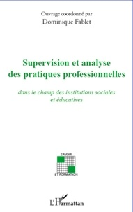 Dominique Fablet - Supervision et analyse des pratiques professionnelles - Dans le champ des institutions sociales et éducatives.