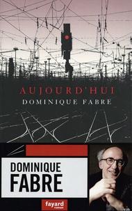 Dominique Fabre - Aujourd'hui.