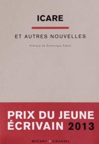 Dominique Fabre - Icare et autres nouvelles - Prix du Jeune Ecrivain 2013.
