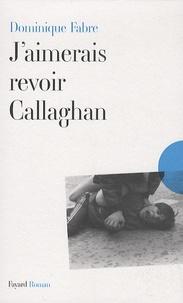 Dominique Fabre - J'aimerais revoir Callaghan.