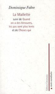 Dominique Fabre - La malette - Suivi de Quand on a des blessures, les pas sont plus lents et de Choses qui.