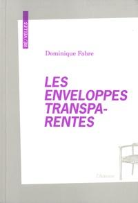 Dominique Fabre - Les enveloppes transparentes.