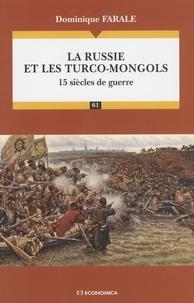Dominique Farale - La Russie et les Turco-Mongols - 15 siècles de guerre.
