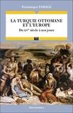 Dominique Farale - La turquie ottomane et l'Europe - Du XVIe siècle à nos jours.