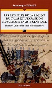Dominique Farale - Les batailles de la région du Talas et l'expansion musulmane en Asie Centrale - Islam et Chine : un choc multiséculaire.