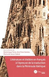 Dominique Faria et Ana Clara Santos - Littérature et théâtre en français à l'épreuve de la traduction dans la Péninsule ibérique.
