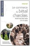 Dominique Fayard - Le commerce du bétail charolais - Histoire d'une filière viande, XIXe-XXe siècles.