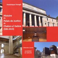 Dominique Fenogli - Histoire du Palais de Justice de Chalon-sur-Saône (560-2019).