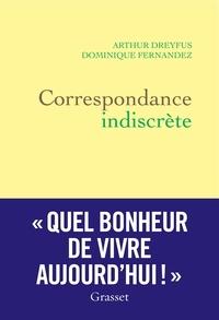 Dominique Fernandez et Arthur Dreyfus - Correspondance indiscrète.