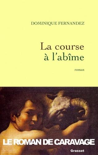 La course à l'abîme - Dominique Fernandez de l'Académie França - Format ePub - 9782246643791 - 8,49 €