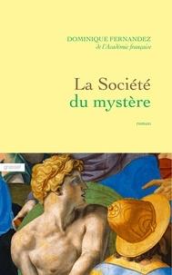 Dominique Fernandez de l'Académie França - La société du mystère - roman.