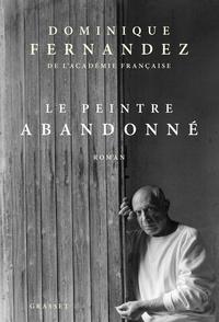 Dominique Fernandez de l'Académie França - Le peintre abandonné - roman.