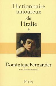 Dominique Fernandez - Dictionnaire amoureux de l'Italie - Tome 1, de A à M.