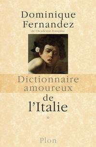 Dominique Fernandez - Dictionnaire amoureux de l'Italie - Tome 1.
