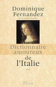 Dominique Fernandez - Dictionnaire amoureux de l'Italie - Tome 2.