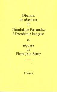Dominique Fernandez et Pierre-Jean Rémy - Discours de réception de Dominique Fernandez à l'Académie française et réponse de Pierre-Jean Rémy.