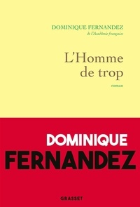 Dominique Fernandez - L'homme de trop - L'arc-en-ciel interdit.