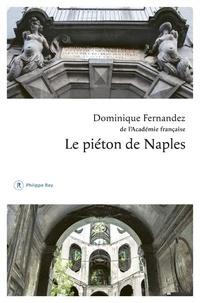 Dominique Fernandez - Le piéton de Naples.