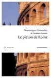 Dominique Fernandez - Le piéton de Rome - Portrait-souvenir.
