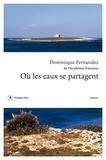 Dominique Fernandez - Où les eaux se partagent.