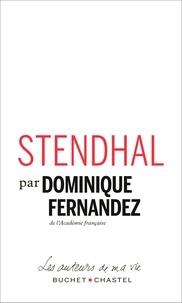 Dominique Fernandez - Stendhal.