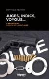 Dominique Feuvray - Juges, indics, voyous... - Chroniques de police judiciaire.