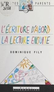 Dominique Fily et René Lechon - Écrire d'abord, lire ensuite.