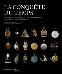 Dominique Fléchon - La conquête du temps - L'histoire de l'horlogerie des origines à nos jours : découvertes-inventions-progrès.