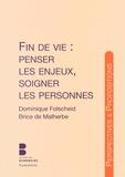 Dominique Folscheid et Brice de Malherbe - Fin de vie : penser les enjeux, soigner les personnes.