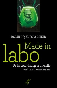 Dominique Folscheid - Made in labo - De la procréation artificielle au transhumanisme.