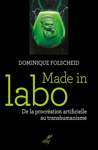 Dominique Folscheid - Made in labo - De la procréation artificielle au transhumanisme.