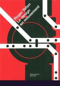 Dominique Forest et Françoise Jollant-Kneebone - Roger Tallon - Le design en mouvement.