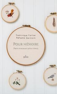 Dominique Fortier et Rafaële Germain - Pour mémoire - (Petits miracles et cailloux blancs).