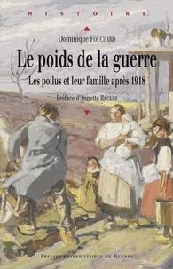 Dominique Fouchard - Le poids de la guerre - Les poilus et leur famille après 1918.