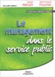 Dominique Foucher et Serge Alecian - Le management dans le service public. - 2ème édition.