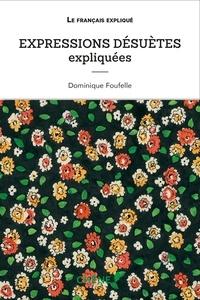 Dominique Foufelle - Expressions désuètes expliquées.