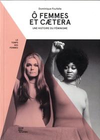 Dominique Foufelle - O femmes et caetera - Une histoire du féminisme.