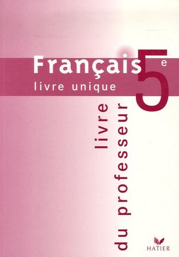Dominique Fouquet et Patrick Jeunon - Français 5e - Livre unique. Livre du professeur.