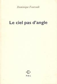 Dominique Fourcade - Le Ciel pas d'angle.