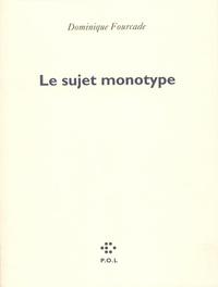 Dominique Fourcade - Le sujet monotype.