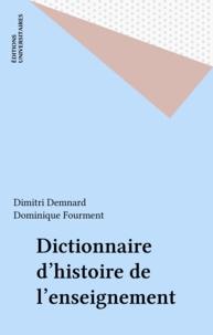 Dominique Fourment et Dimitri Demnard - Dictionnaire d'histoire de l'enseignement.