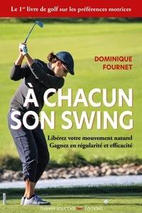 Dominique Fournet - A chacun son swing - Libérez votre mouvement naturel. Gagnez en régularité et efficacité.