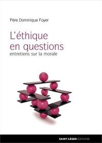 Dominique Foyer - Entretien sur l'éthique - Entretiens sur la morale.