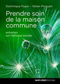 Prendre soin de la maison commune- Entretien sur l'éthique sociale - Dominique Foyer |