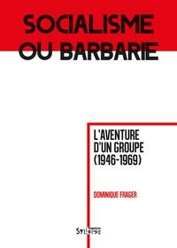 Dominique Frager - Socialisme ou barbarie - L'aventure d'un groupe (1946-1969).