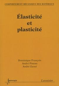 Dominique François et André Pineau - Elasticité et plasticité.