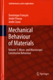 Dominique François et André Pineau - Mechanical Behaviour of Materials. - Volume 1: Micro- and Macroscopic Constitutive Behaviour.