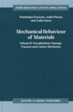 Dominique François et André Pineau - Mechanical Behaviour of Materials - Volume 2, Viscoplasticity, Damage, Fracture and Contact Mechanics.