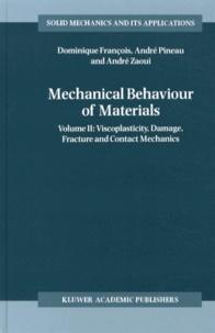 Mechanical Behaviour of Materials- Volume 2, Viscoplasticity, Damage, Fracture and Contact Mechanics - Dominique François  